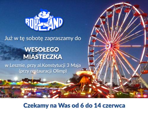 6 czerwca otwieramy Wesołe Miasteczko w Lesznie!